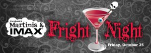 Martinis & IMAX Fright Night Fernbank